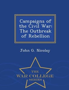 Campaigns of the Civil War by John G Nicolay (9781298137456) - PaperBack - Reference Law