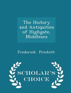 The History and Antiquities of Highgate, Middlesex - Scholar's Choice Edition by Frederick Prickett (9781298138286) - PaperBack - History
