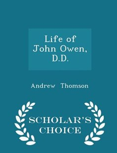 Life of John Owen, D.D. - Scholar's Choice Edition by Andrew Thomson (ch (9781298138736) - PaperBack - Biographies General Biographies