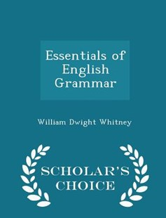 Essentials of English Grammar - Scholar's Choice Edition by William Dwight Whitney (9781298139481) - PaperBack - Language
