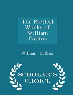 The Poetical Works of William Collins - Scholar's Choice Edition by William Collins (9781298141705) - PaperBack - Poetry & Drama Poetry