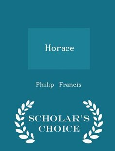 Horace - Scholar's Choice Edition by Philip Francis Sir (9781298141804) - PaperBack - History