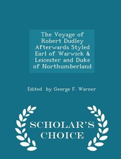 The Voyage of Robert Dudley Afterwards Styled Earl of Warwick & Leicester and Duke of Northumberland - Scholar's Choice Edition by Edited By George F Warner (9781298142085) - PaperBack - History