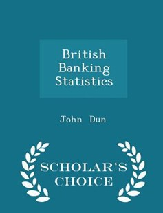 British Banking Statistics - Scholar's Choice Edition by John Dun (9781298142344) - PaperBack - Business & Finance
