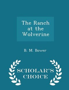 The Ranch at the Wolverine - Scholar's Choice Edition by B M Bower (9781298143228) - PaperBack - Modern & Contemporary Fiction General Fiction