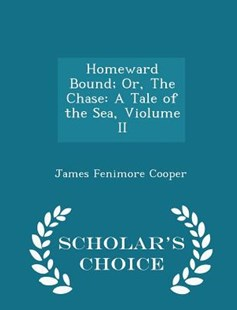 Homeward Bound; Or, the Chase by James Fenimore Cooper (9781298144096) - PaperBack - Modern & Contemporary Fiction General Fiction