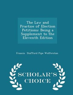 The Law and Practice of Election Petitions by Francis Stafford Pipe Wolferstan (9781298144430) - PaperBack - History