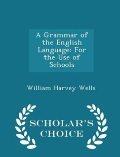 A Grammar of the English Language by William Harvey Wells (9781298144539) - PaperBack - Language