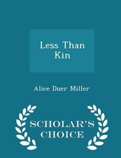 Less Than Kin - Scholar's Choice Edition by Alice Duer Miller (9781298144591) - PaperBack - Modern & Contemporary Fiction General Fiction