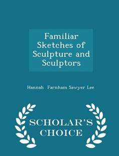 Familiar Sketches of Sculpture and Sculptors - Scholar's Choice Edition by Hannah Farnham Sawyer Lee (9781298145321) - PaperBack - History