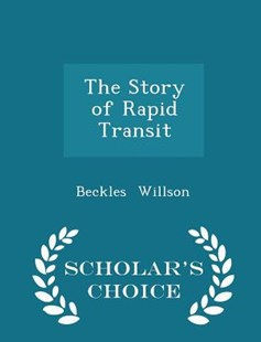 The Story of Rapid Transit - Scholar's Choice Edition by Beckles Willson (9781298147615) - PaperBack - Science & Technology Engineering