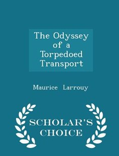 The Odyssey of a Torpedoed Transport - Scholar's Choice Edition by Maurice Larrouy (9781298149541) - PaperBack - Travel Travel Writing
