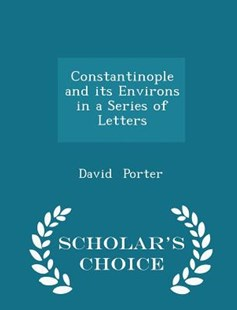 Constantinople and Its Environs in a Series of Letters - Scholar's Choice Edition by David Porter (9781298150035) - PaperBack - History
