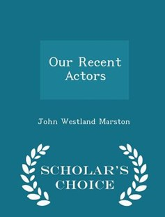 Our Recent Actors - Scholar's Choice Edition by John Westland Marston (9781298151544) - PaperBack - Entertainment Dance