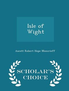 Isle of Wight - Scholar's Choice Edition by Ascott Robert Hope Moncrieff (9781298153548) - PaperBack - Modern & Contemporary Fiction General Fiction