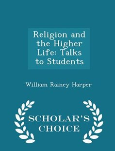 Religion and the Higher Life by William Rainey Harper (9781298156570) - PaperBack - Religion & Spirituality