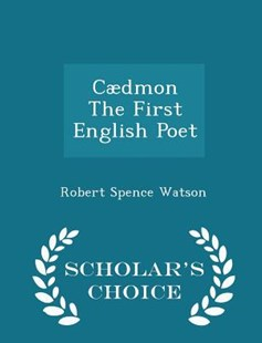 C�dmon the First English Poet - Scholar's Choice Edition by Robert Spence Watson (9781298178084) - PaperBack - Poetry & Drama Poetry