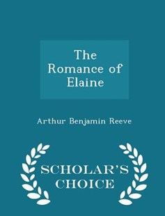 The Romance of Elaine - Scholar's Choice Edition by Arthur Benjamin Reeve (9781298194190) - PaperBack - Modern & Contemporary Fiction General Fiction