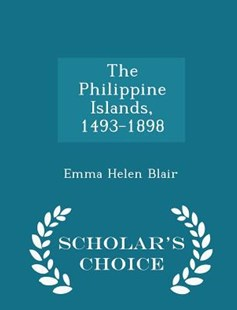 The Philippine Islands, 1493-1898 - Scholar's Choice Edition by Emma Helen Blair (9781298211842) - PaperBack - Travel Travel Guides