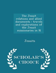 The Jesuit Relations and Allied Documents by Jesuits (9781298312785) - PaperBack - History