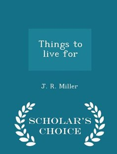 Things to Live for - Scholar's Choice Edition by J R Miller (9781298368454) - PaperBack - Philosophy Modern