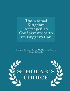 The Animal Kingdom Arranged in Conformity with Its Organization - Scholar's Choice Edition by Georges Cuvier, Henry McMurtrie, Pierre Andre Latreille (9781298385840) - PaperBack - Pets & Nature