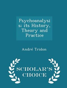 Psychoanalysis; Its History, Theory and Practice - Scholar's Choice Edition by Andre Tridon (9781298396433) - PaperBack - History