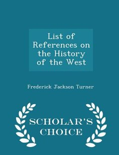 List of References on the History of the West - Scholar's Choice Edition by Frederick Jackson Turner (9781298413468) - PaperBack - History