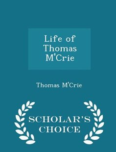 Life of Thomas m'Crie - Scholar's Choice Edition by Thomas M'Crie (9781298418586) - PaperBack - History
