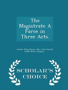 The Magistrate a Farce in Three Acts. - Scholar's Choice Edition by Arthur Wing Pinero Sir, New York United States Book Company (9781298435224) - PaperBack - History