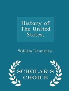 History of the United States, - Scholar's Choice Edition by William Grimshaw (9781298452337) - PaperBack - History