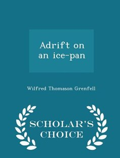 Adrift on an Ice-Pan - Scholar's Choice Edition by Wilfred Thomason Grenfell Sir (9781298455505) - PaperBack - History