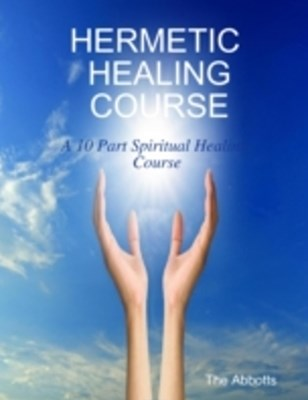 (ebook) Hermetic Healing Course - A 10 Part Spiritual Healing Course