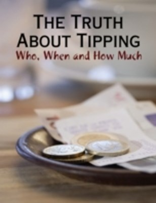 Truth About Tipping - Who, When and How Much