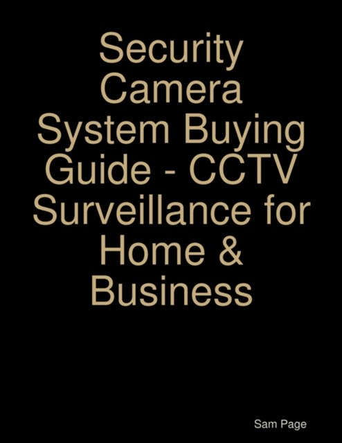 (ebook) Security Camera System Buying Guide - CCTV Surveillance for Home & Business