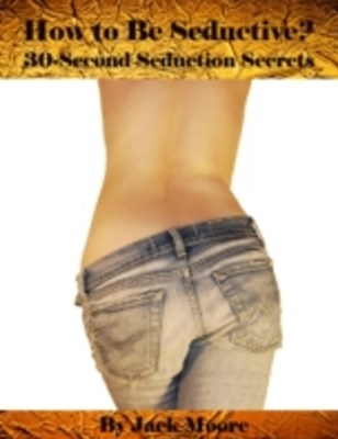 (ebook) How to Be Seductive? - 30-Second Seduction Secrets