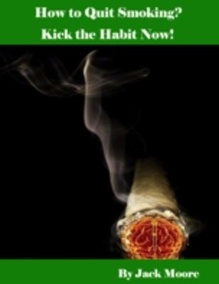 (ebook) How to Quit Smoking? - Kick the Habit Now!