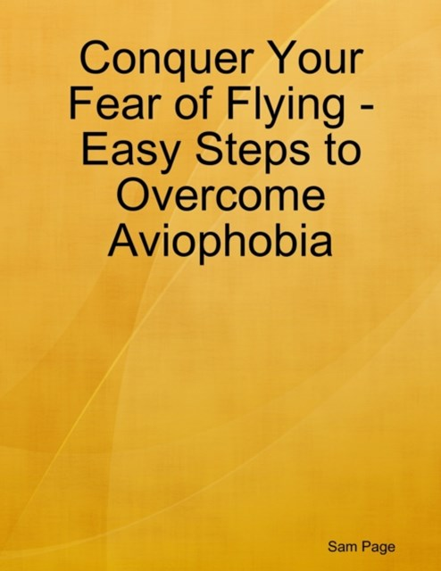 (ebook) Conquer Your Fear of Flying - Easy Steps to Overcome Aviophobia