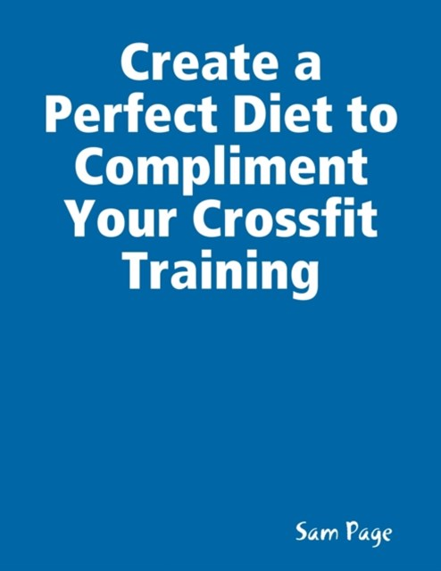 (ebook) Create a Perfect Diet to Compliment Your Crossfit Training