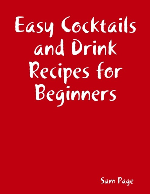 Easy Cocktails and Drink Recipes for Beginners