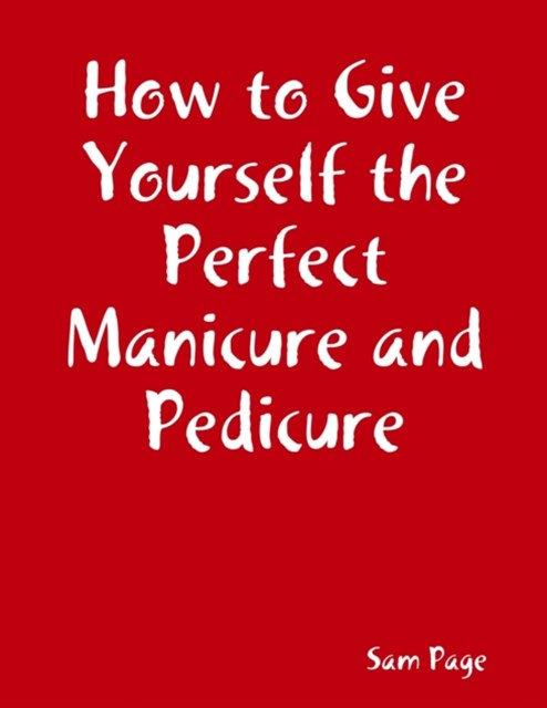 How to Give Yourself the Perfect Manicure and Pedicure