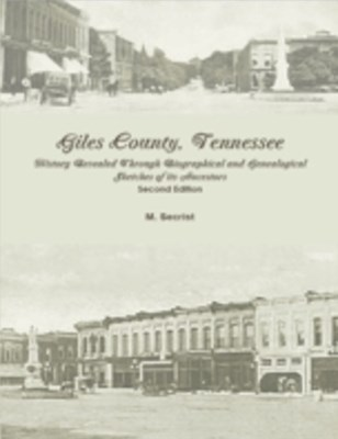 (ebook) Giles County, Tennessee: History Revealed Through Biographical and Genealogical Sketches of its Ancestors