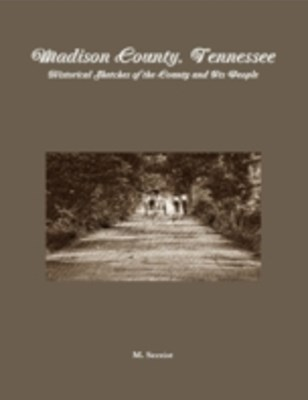 (ebook) Madison County, Tennessee: Historical Sketches of the County and Its People