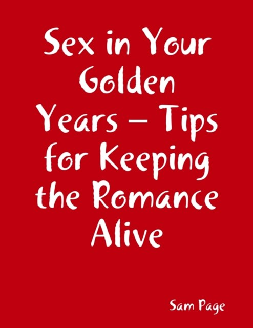 Sex in Your Golden Years - Tips for Keeping the Romance Alive