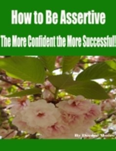 (ebook) How to Be Assertive - The More Confident the More Successful! - Self-Help & Motivation