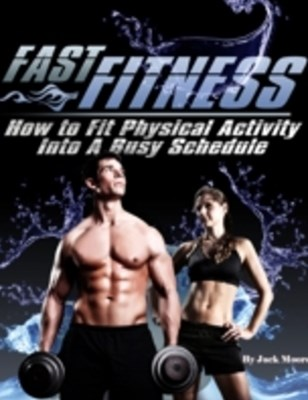 (ebook) Fast Fitness - How to Fit Physical Activity Into a Busy Schedule