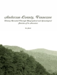 (ebook) Anderson County, Tennessee: History Revealed Through Biographical and Genealogical Sketches of Its Ancestors - Reference