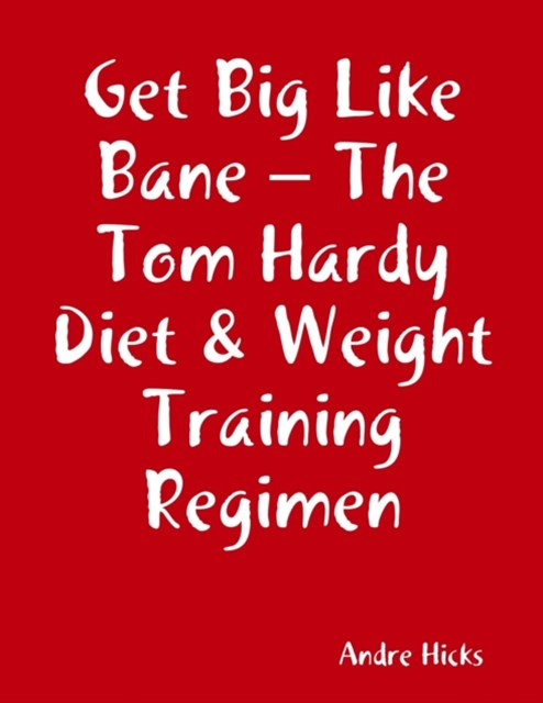 Get Big Like Bane - The Tom Hardy Diet & Weight Training Regimen