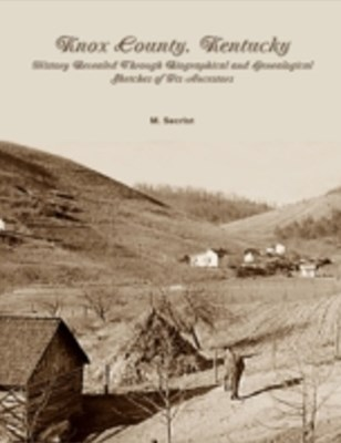 (ebook) Knox County, Kentucky: History Revealed Through Biographical and Genealogical Sketches of Its Ancestors