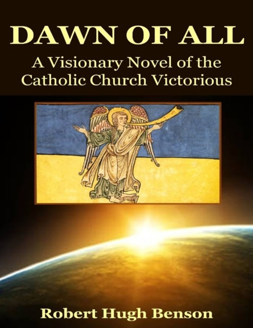 Dawn of All: A Visionary Novel of the Catholic Church Victorious